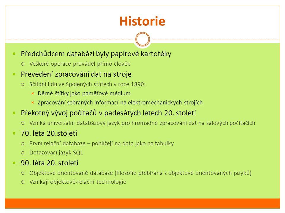 Historie Předchůdcem databází byly papírové kartotéky  Veškeré operace prováděl přímo člověk Převedení zpracování dat na stroje  Sčítání lidu ve Spo