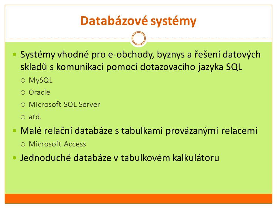 Databázové systémy Systémy vhodné pro e-obchody, byznys a řešení datových skladů s komunikací pomocí dotazovacího jazyka SQL  MySQL  Oracle  Micros
