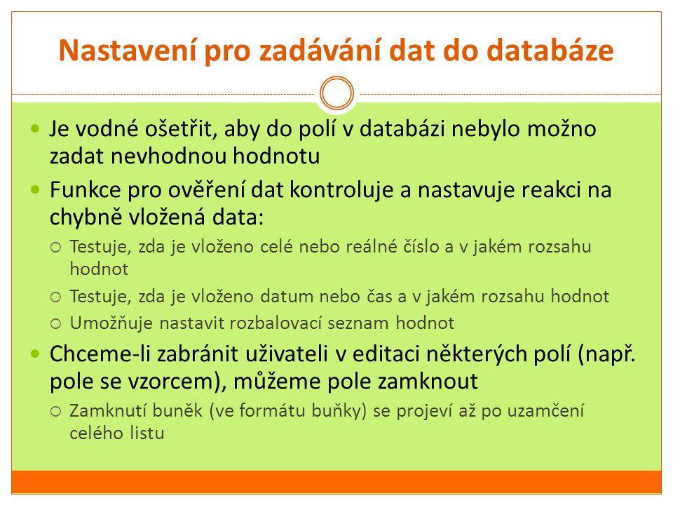 Příklady ověření dat Kontrola vložení data Nastavení rozbalovací nabídky pro titul Úkol: Otevřete si databázi v souboru Zaměstnanci a vyzkoušejte nastavit ověřovací kritéria