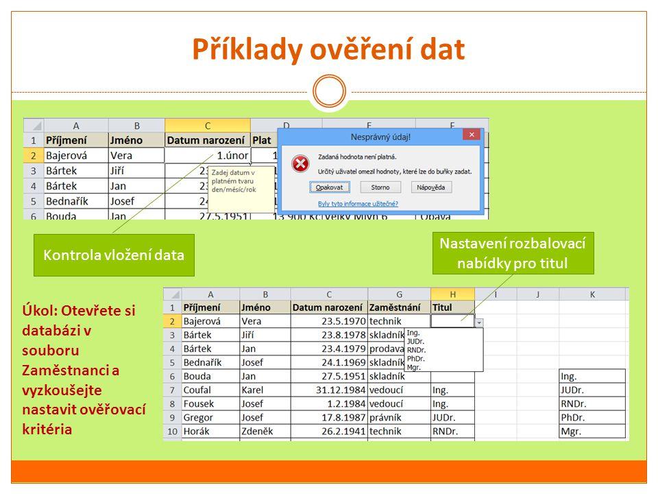 Příklady ověření dat Kontrola vložení data Nastavení rozbalovací nabídky pro titul Úkol: Otevřete si databázi v souboru Zaměstnanci a vyzkoušejte nast