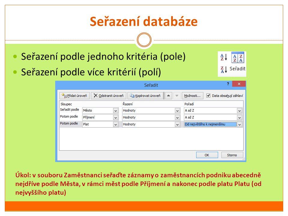 Seřazení databáze Seřazení podle jednoho kritéria (pole) Seřazení podle více kritérií (polí) Úkol: v souboru Zaměstnanci seřaďte záznamy o zaměstnancí