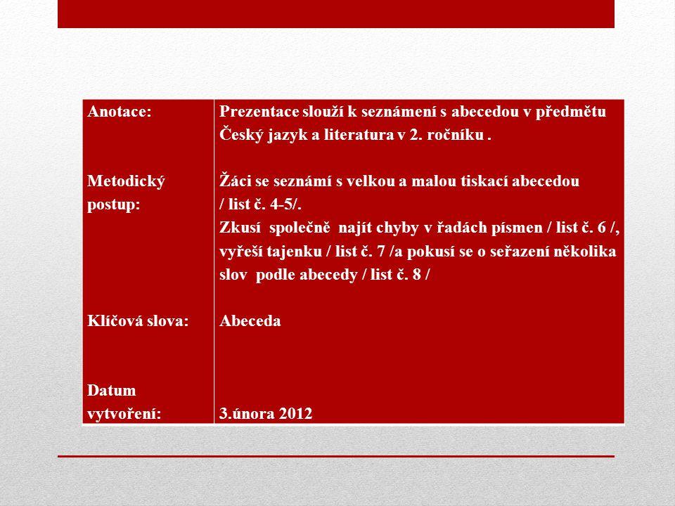 Anotace: Metodický postup: Klíčová slova: Datum vytvoření: Prezentace slouží k seznámení s abecedou v předmětu Český jazyk a literatura v 2. ročníku.