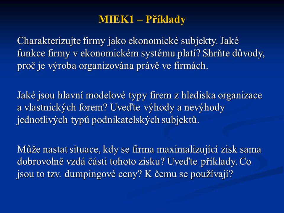 MIEK1 – Příklady Vysvětlete jaké nástroje maximalizace zisku jsou používány firmami v podmínkách dokonale a nedokonale konkurenčních trhů Je z hlediska spotřebitele výhodnější strategie firmy zaměřená na maximalizaci zisku či maximalizaci obratu (tržeb).