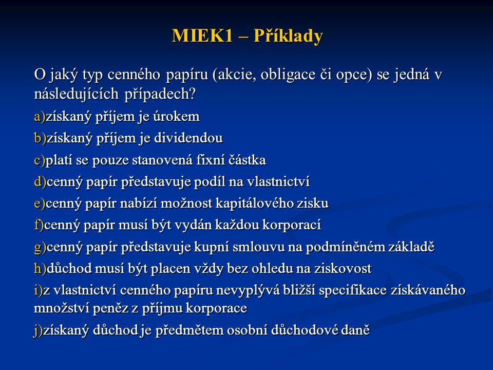 MIEK1 – Příklady O jaký typ cenného papíru (akcie, obligace či opce) se jedná v následujících případech.