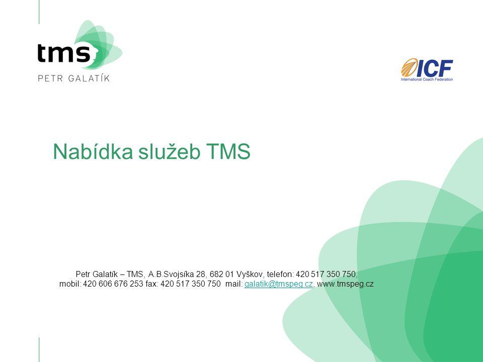 Nabídka služeb TMS Petr Galatík – TMS, A.B.Svojsíka 28, 682 01 Vyškov, telefon: 420 517 350 750, mobil: 420 606 676 253 fax: 420 517 350 750 mail: gal