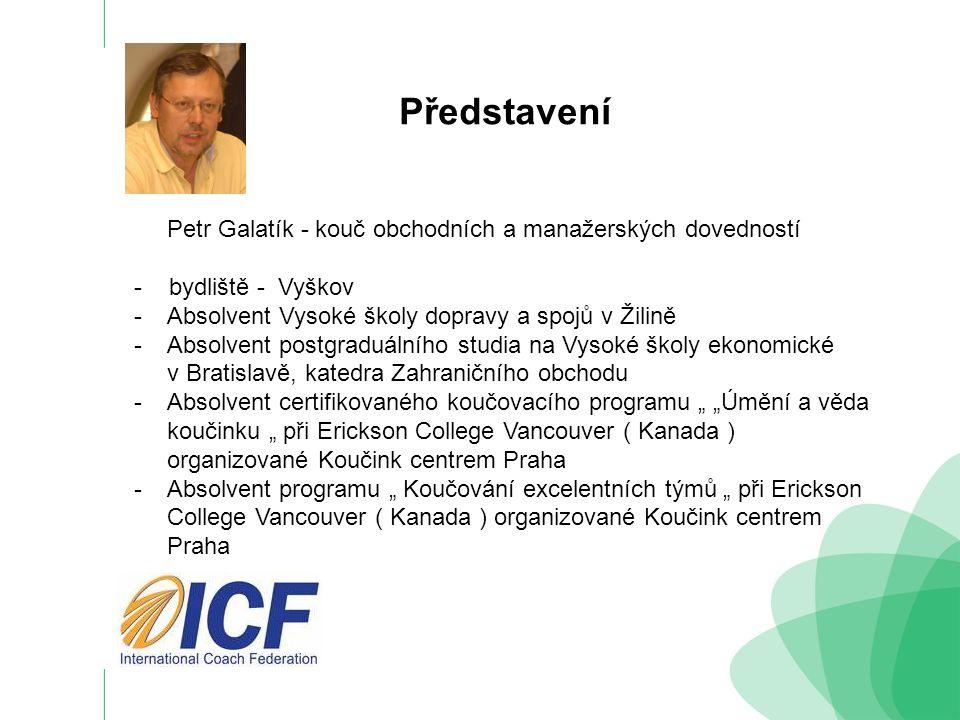 Představení Petr Galatík - kouč obchodních a manažerských dovedností - bydliště - Vyškov - Absolvent Vysoké školy dopravy a spojů v Žilině - Absolvent