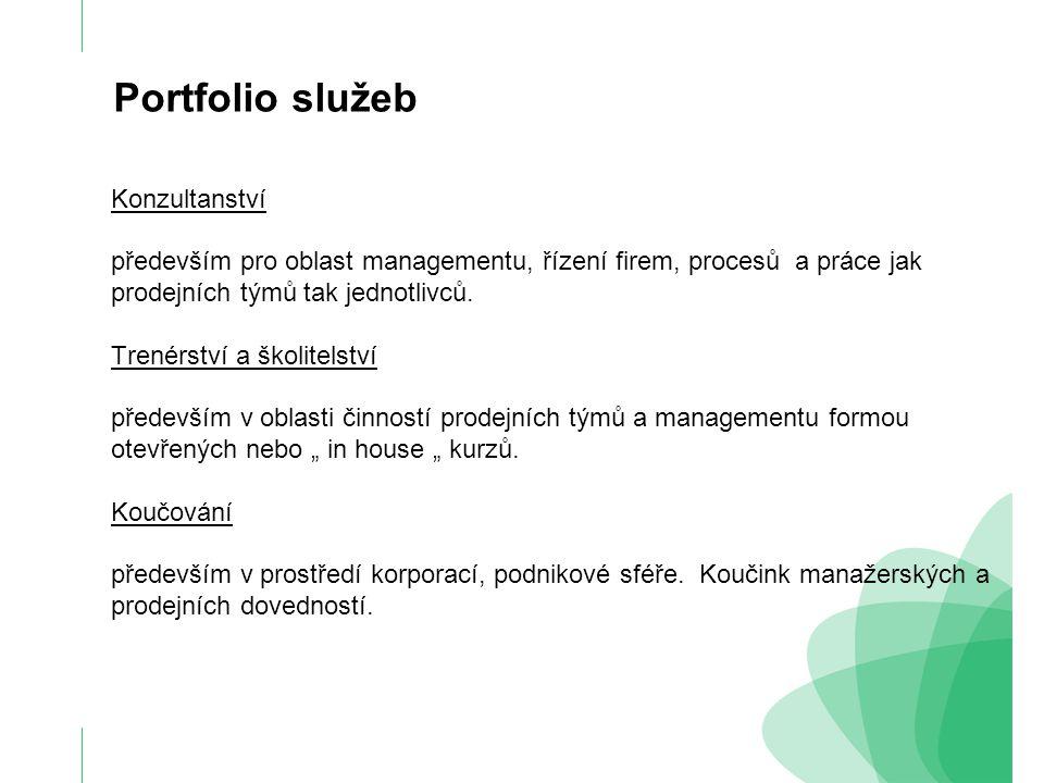 Portfolio služeb Konzultanství především pro oblast managementu, řízení firem, procesů a práce jak prodejních týmů tak jednotlivců. Trenérství a školi