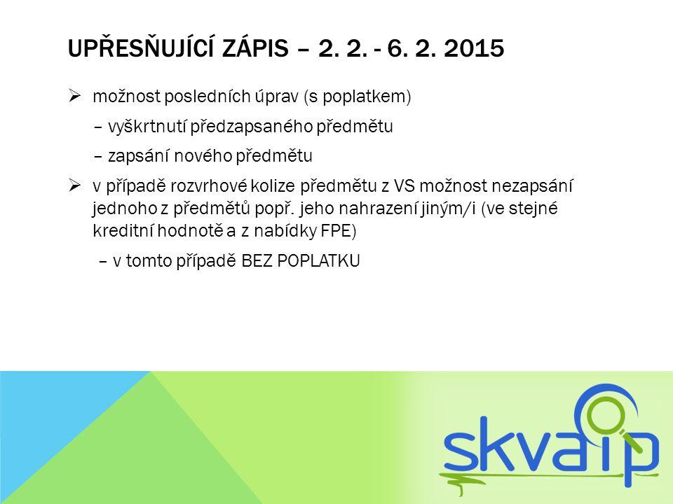 UPŘESŇUJÍCÍ ZÁPIS – 2. 2. - 6. 2. 2015  možnost posledních úprav (s poplatkem) – vyškrtnutí předzapsaného předmětu – zapsání nového předmětu  v příp