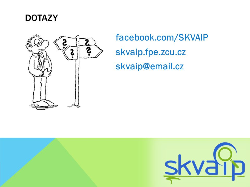 facebook.com/SKVAIP skvaip.fpe.zcu.cz skvaip@email.cz DOTAZY