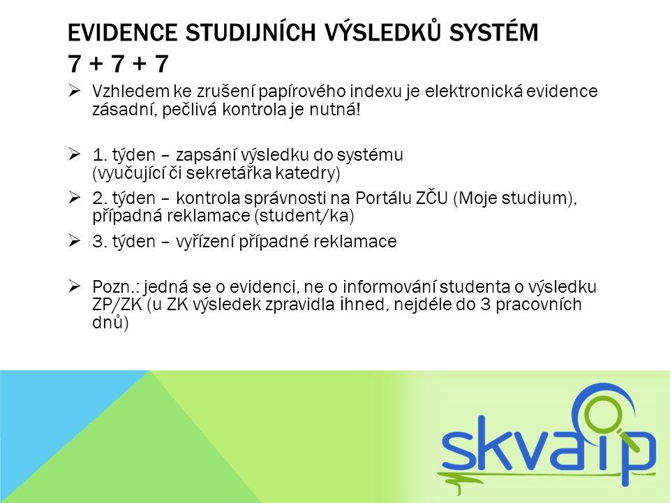 EVIDENCE STUDIJNÍCH VÝSLEDKŮ SYSTÉM 7 + 7 + 7  Vzhledem ke zrušení papírového indexu je elektronická evidence zásadní, pečlivá kontrola je nutná!  1