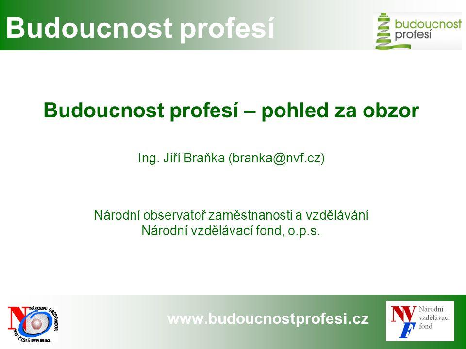 www.budoucnostprofesi.cz Budoucnost profesí Budoucnost profesí – pohled za obzor Ing. Jiří Braňka (branka@nvf.cz) Národní observatoř zaměstnanosti a v