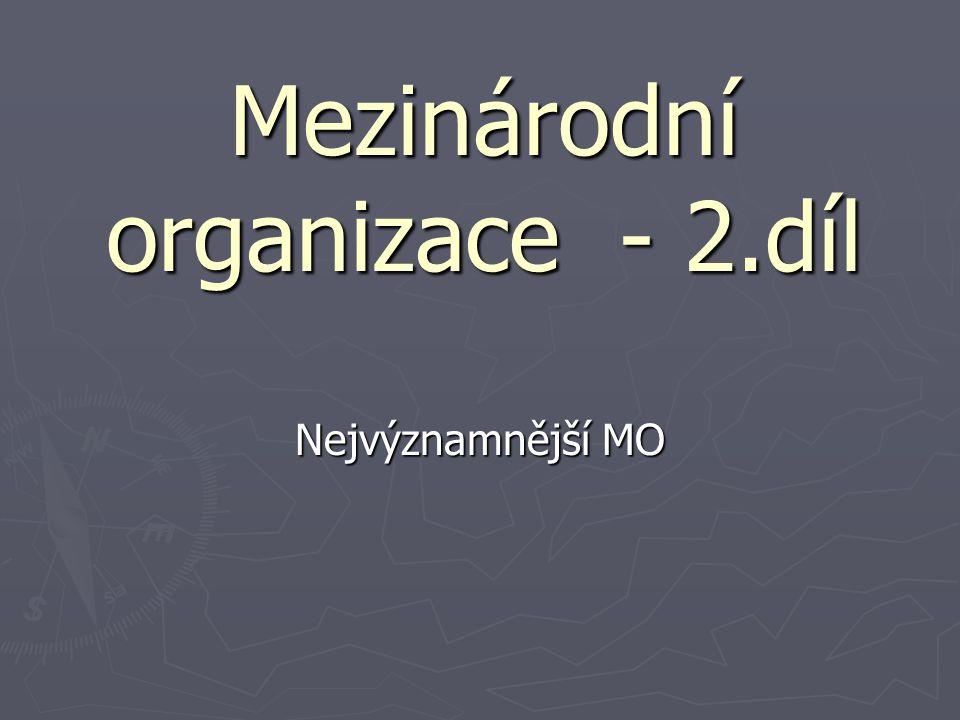 Mezinárodní organizace - 2.díl Nejvýznamnější MO
