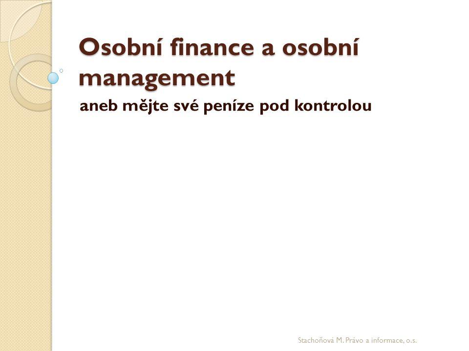Osobní finance a osobní management aneb mějte své peníze pod kontrolou Stachoňová M. Právo a informace, o.s.
