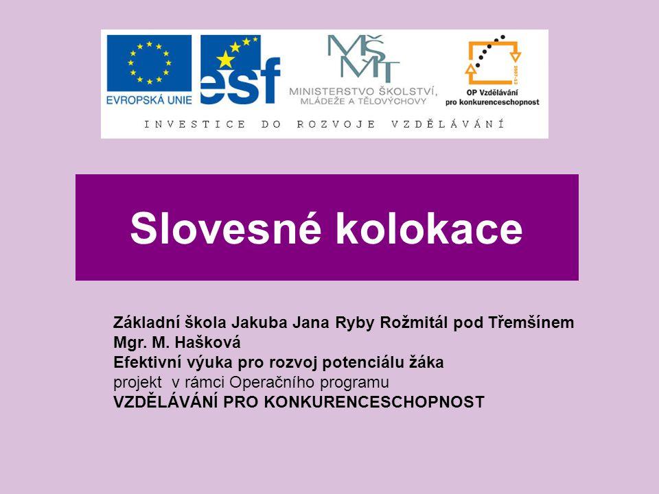 Slovesné kolokace Základní škola Jakuba Jana Ryby Rožmitál pod Třemšínem Mgr.