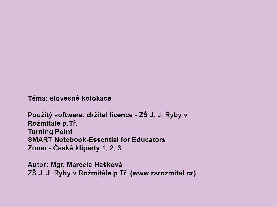 Téma: slovesné kolokace Použitý software: držitel licence - ZŠ J.