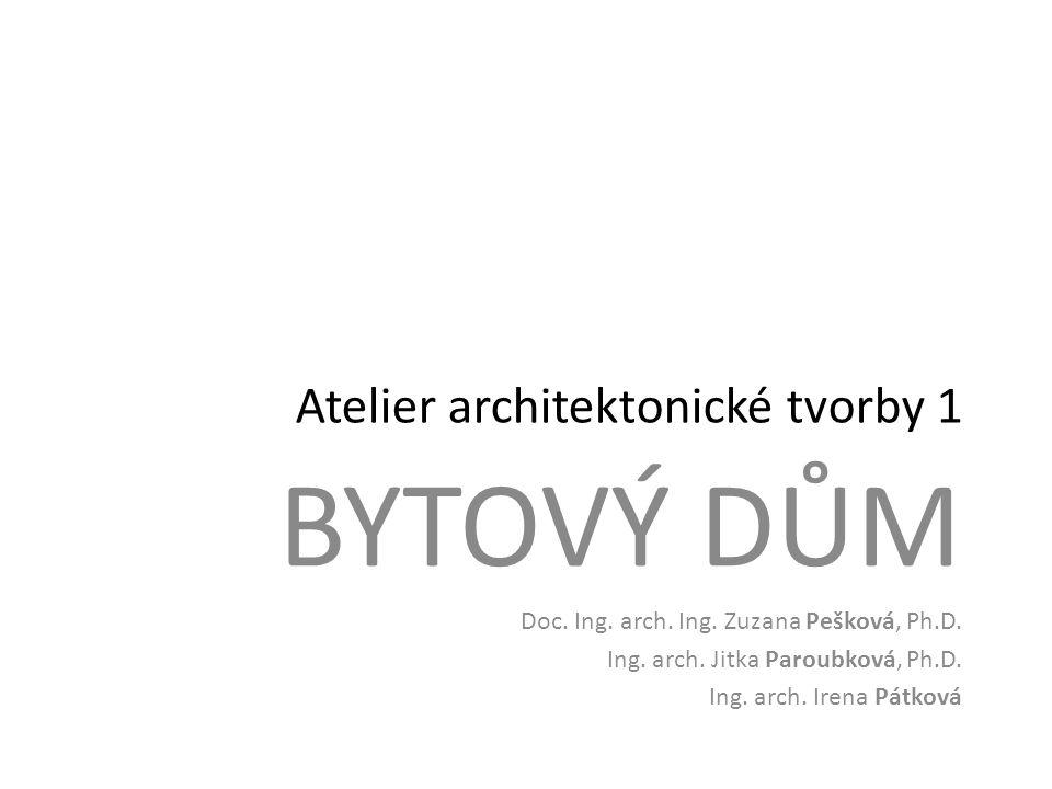 Atelier architektonické tvorby 1 BYTOVÝ DŮM Doc. Ing. arch. Ing. Zuzana Pešková, Ph.D. Ing. arch. Jitka Paroubková, Ph.D. Ing. arch. Irena Pátková