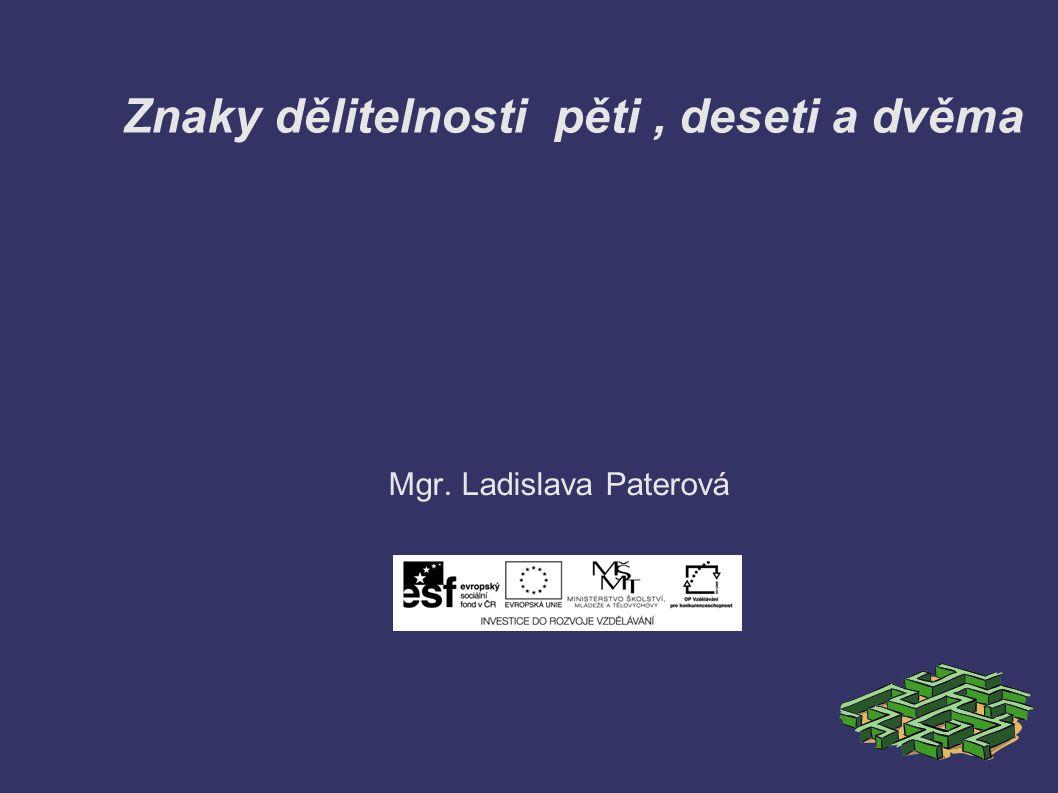 Znaky dělitelnosti pěti, deseti a dvěma Mgr. Ladislava Paterová