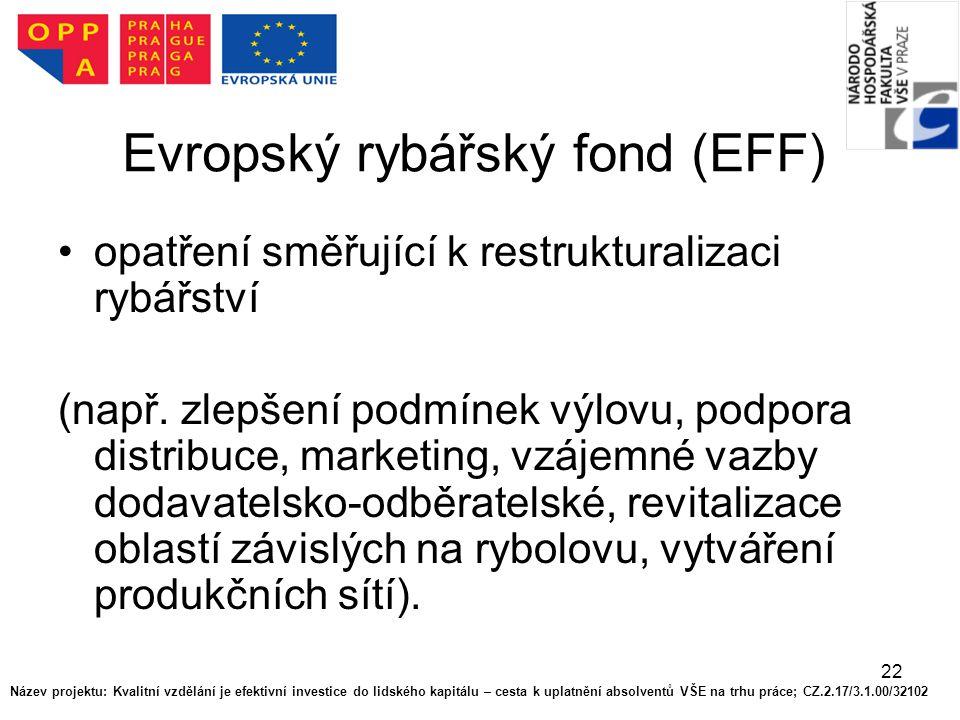 22 Evropský rybářský fond (EFF) opatření směřující k restrukturalizaci rybářství (např.