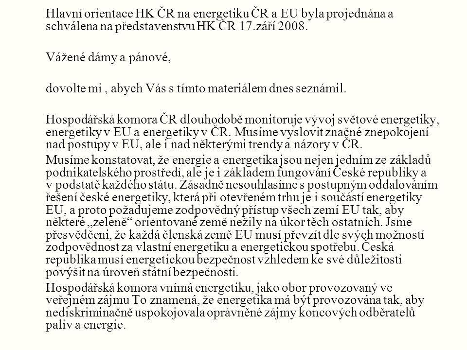 Hlavní orientace HK ČR na energetiku ČR a EU byla projednána a schválena na představenstvu HK ČR 17.září 2008.