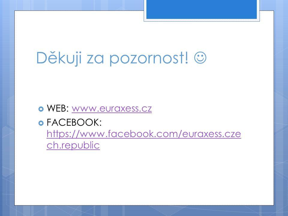 Děkuji za pozornost!  WEB: www.euraxess.czwww.euraxess.cz  FACEBOOK: https://www.facebook.com/euraxess.cze ch.republic https://www.facebook.com/eura