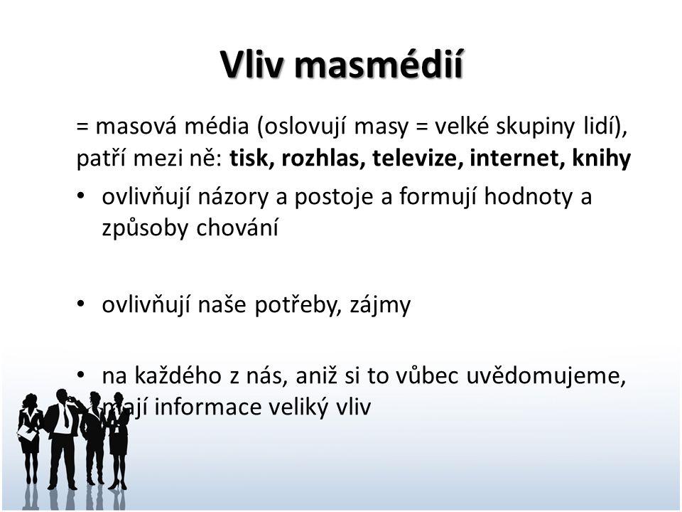 Vliv masmédií = masová média (oslovují masy = velké skupiny lidí), patří mezi ně: tisk, rozhlas, televize, internet, knihy ovlivňují názory a postoje