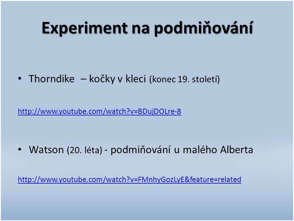 Experiment na podmiňování Thorndike – kočky v kleci (konec 19. století) http://www.youtube.com/watch?v=BDujDOLre-8 Watson (20. léta) - podmiňování u m