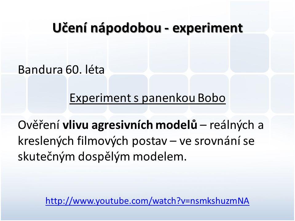 Učení nápodobou - experiment Bandura 60. léta Experiment s panenkou Bobo Ověření vlivu agresivních modelů – reálných a kreslených filmových postav – v