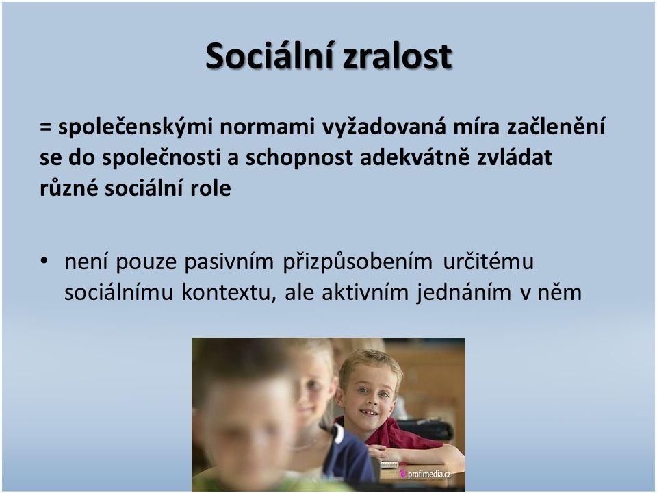 Sociální zralost = společenskými normami vyžadovaná míra začlenění se do společnosti a schopnost adekvátně zvládat různé sociální role není pouze pasi
