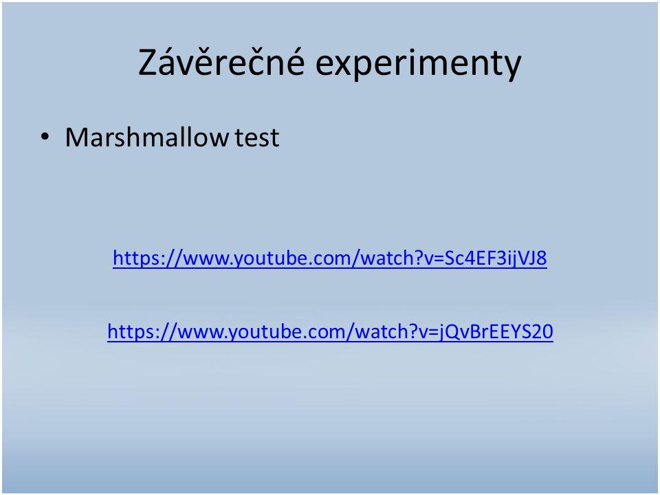 Závěrečné experimenty Marshmallow test https://www.youtube.com/watch?v=Sc4EF3ijVJ8 https://www.youtube.com/watch?v=jQvBrEEYS20