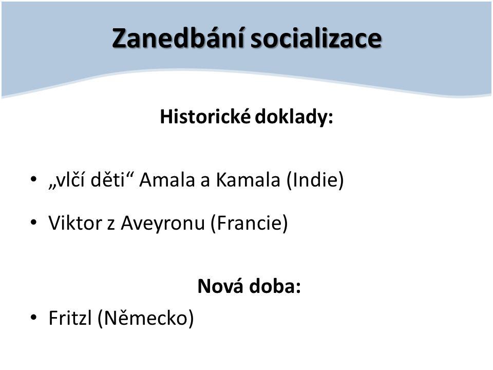 """Zanedbání socializace Historické doklady: """"vlčí děti"""" Amala a Kamala (Indie) Viktor z Aveyronu (Francie) Nová doba: Fritzl (Německo)"""