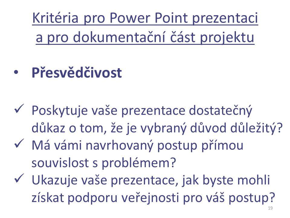 Kritéria pro Power Point prezentaci a pro dokumentační část projektu 19 Přesvědčivost Poskytuje vaše prezentace dostatečný důkaz o tom, že je vybraný