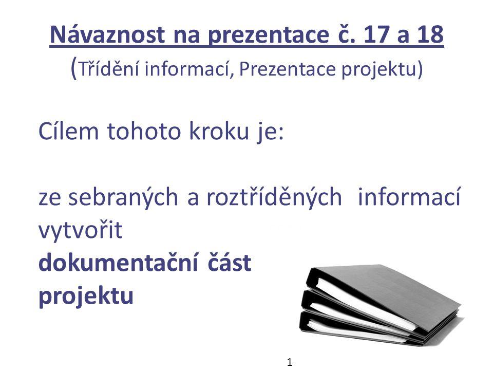 Návaznost na prezentace č. 17 a 18 ( Třídění informací, Prezentace projektu) 2 Cílem tohoto kroku je: ze sebraných a roztříděných informací vytvořit d