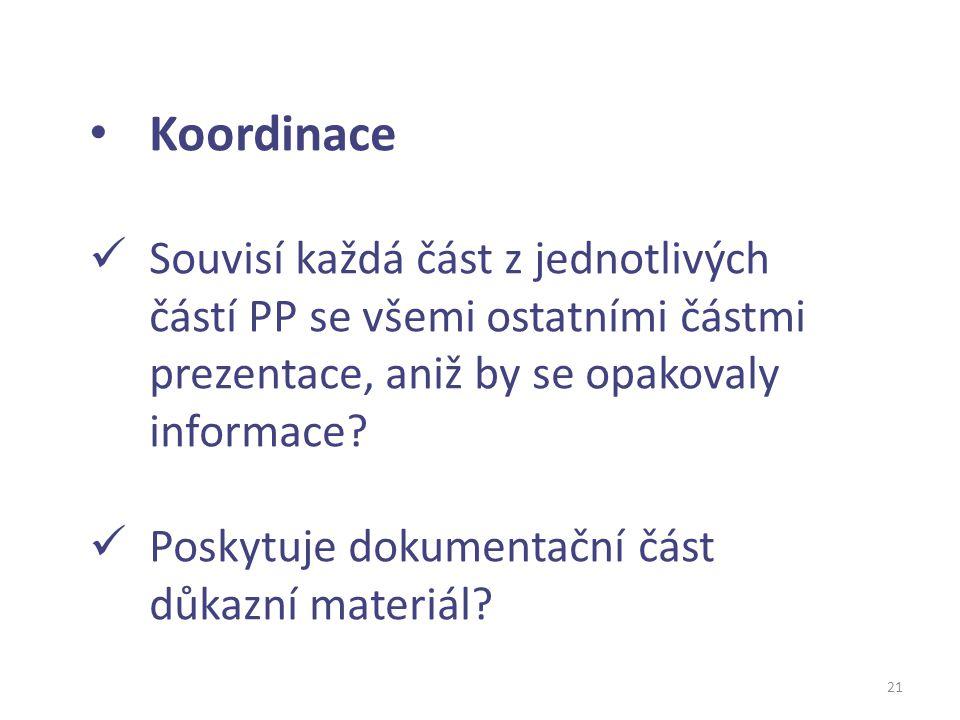 21 Koordinace Souvisí každá část z jednotlivých částí PP se všemi ostatními částmi prezentace, aniž by se opakovaly informace? Poskytuje dokumentační