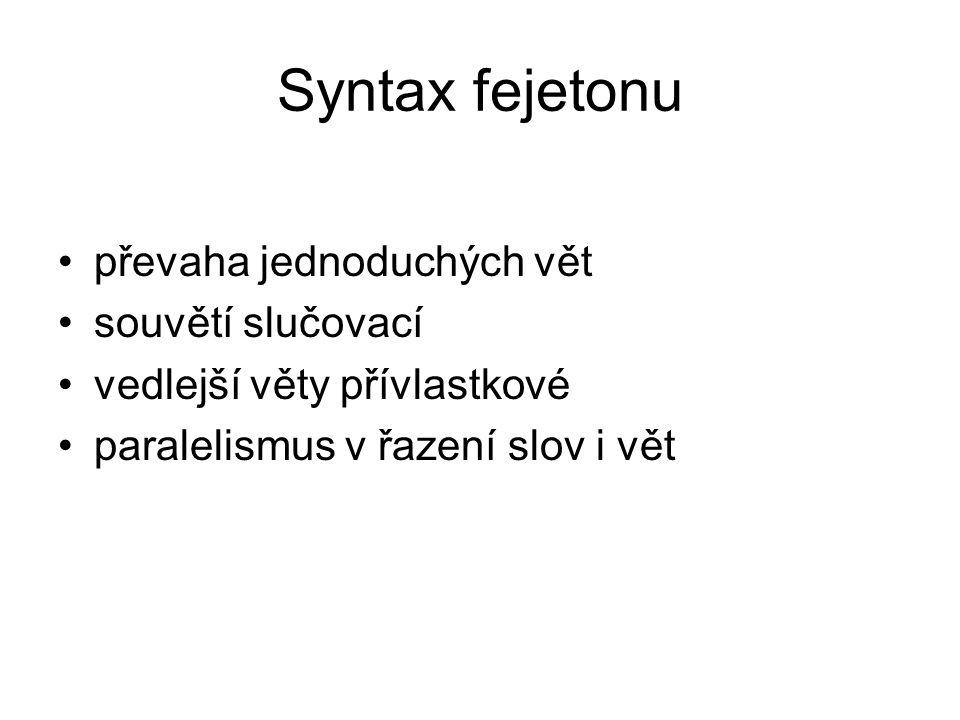Syntax fejetonu převaha jednoduchých vět souvětí slučovací vedlejší věty přívlastkové paralelismus v řazení slov i vět