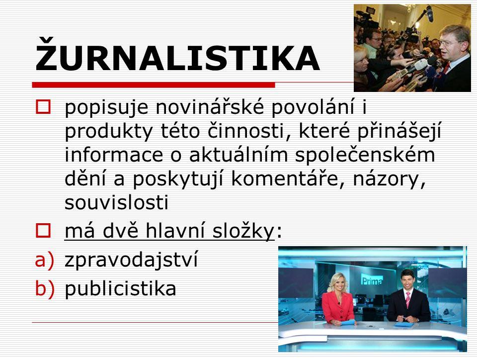 ŽURNALISTIKA  popisuje novinářské povolání i produkty této činnosti, které přinášejí informace o aktuálním společenském dění a poskytují komentáře, n