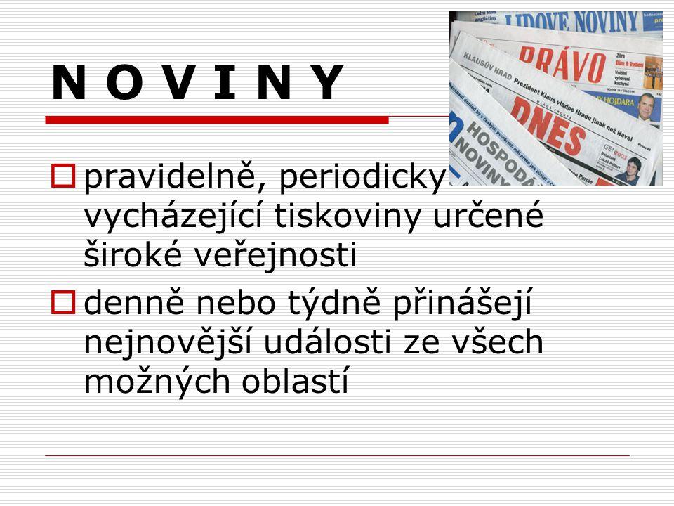 N O V I N Y  pravidelně, periodicky vycházející tiskoviny určené široké veřejnosti  denně nebo týdně přinášejí nejnovější události ze všech možných