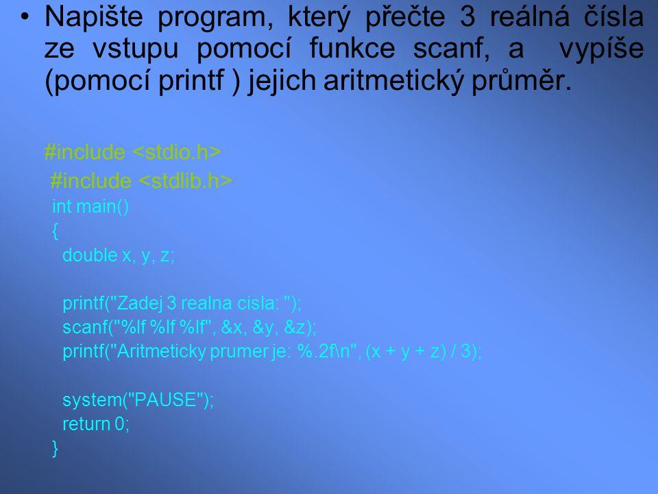 Napište program, který přečte 3 reálná čísla ze vstupu pomocí funkce scanf, a vypíše (pomocí printf ) jejich aritmetický průměr. #include int main() {