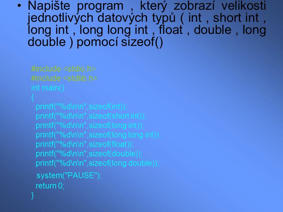 Napište program, který zobrazí velikosti jednotlivých datových typů ( int, short int, long int, long long int, float, double, long double ) pomocí siz