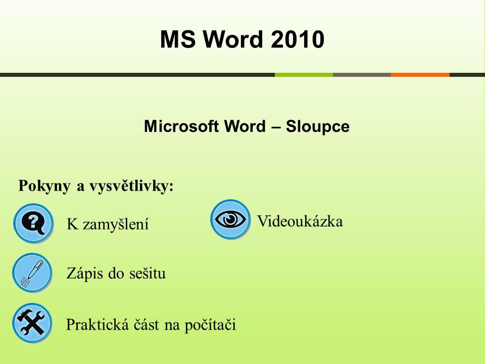 Microsoft Word – Sloupce MS Word 2010 Pokyny a vysvětlivky: Zápis do sešitu K zamyšlení Praktická část na počítači Videoukázka