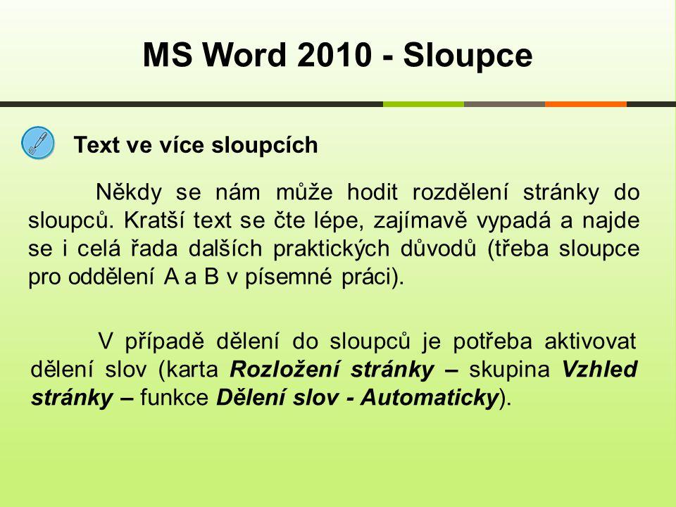 Postup: MS Word 2010 - Sloupce Stránky do sloupců rozdělíme přes menu karta Rozložení stránky – skupina Vzhled stránky – funkce Sloupce.