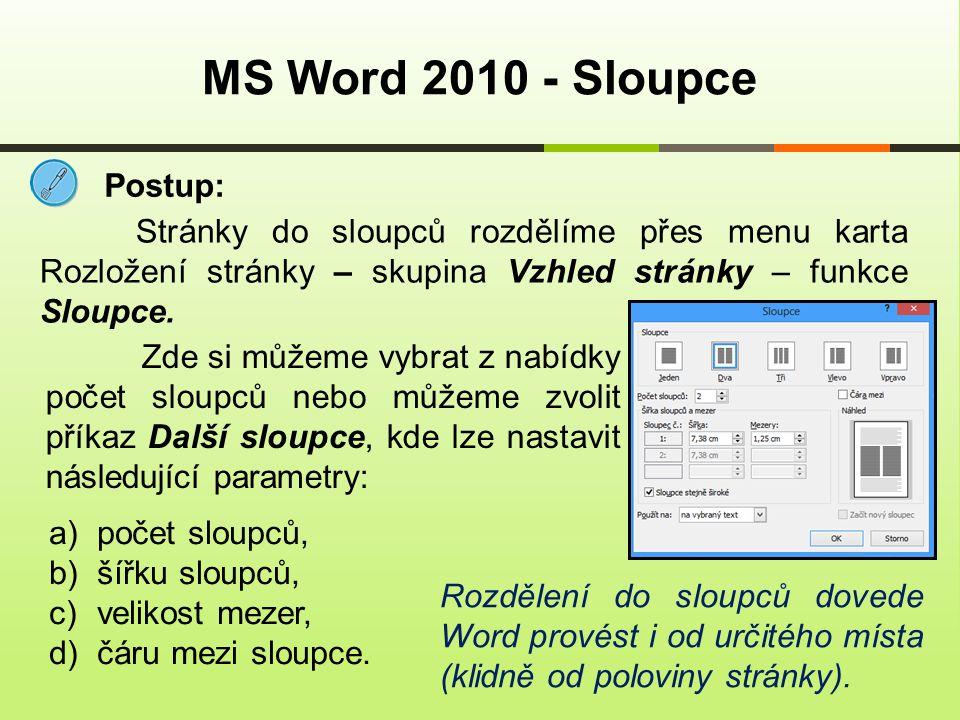 Postup: MS Word 2010 - Sloupce Stránky do sloupců rozdělíme přes menu karta Rozložení stránky – skupina Vzhled stránky – funkce Sloupce. Zde si můžeme