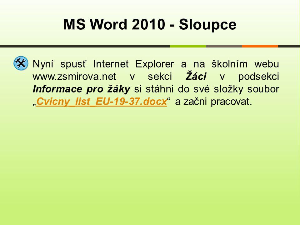 MS Word 2010 - Sloupce Nyní spusť Internet Explorer a na školním webu www.zsmirova.net v sekci Žáci v podsekci Informace pro žáky si stáhni do své slo