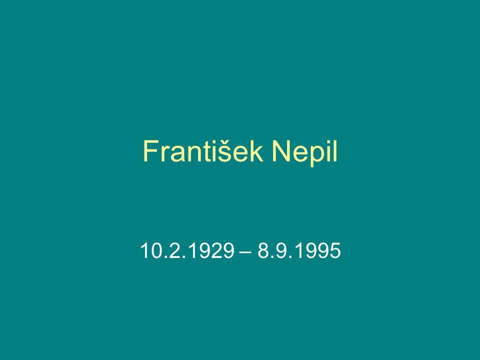 František Nepil 10.2.1929 – 8.9.1995