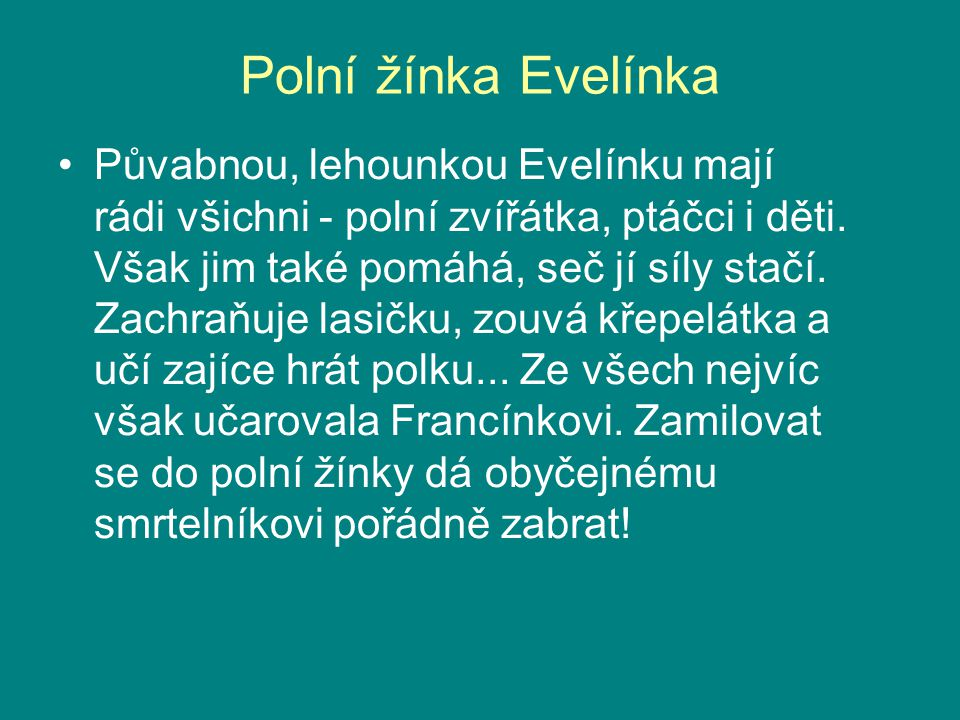 Polní žínka Evelínka Půvabnou, lehounkou Evelínku mají rádi všichni - polní zvířátka, ptáčci i děti.