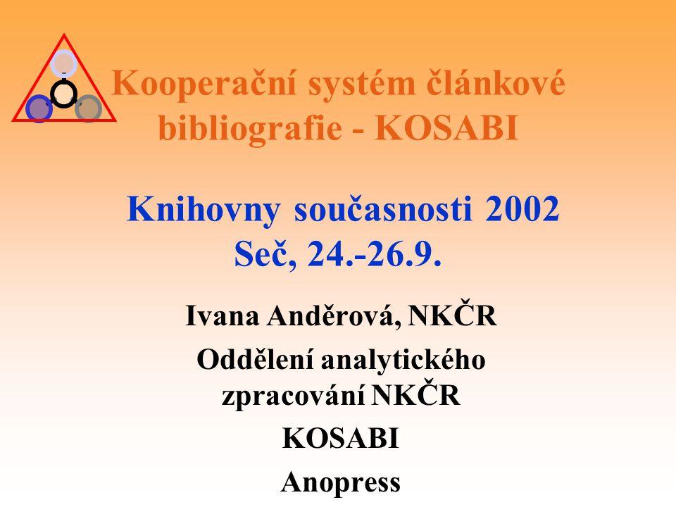 Kooperační systém článkové bibliografie - KOSABI Knihovny současnosti 2002 Seč, 24.-26.9. Ivana Anděrová, NKČR Oddělení analytického zpracování NKČR K