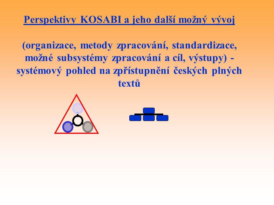 Perspektivy KOSABI a jeho další možný vývoj (organizace, metody zpracování, standardizace, možné subsystémy zpracování a cíl, výstupy) - systémový poh