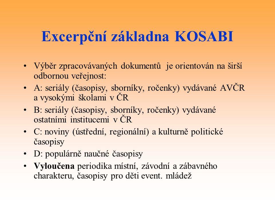 Excerpční základna KOSABI Výběr zpracovávaných dokumentů je orientován na širší odbornou veřejnost: A: seriály (časopisy, sborníky, ročenky) vydávané