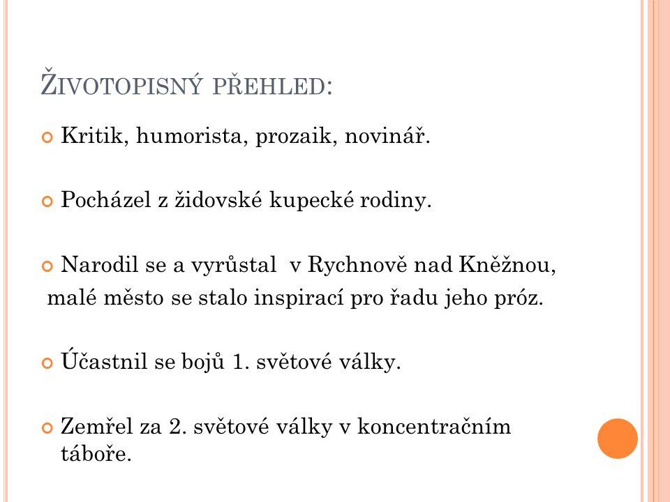 Ž IVOTOPISNÝ PŘEHLED : Kritik, humorista, prozaik, novinář.