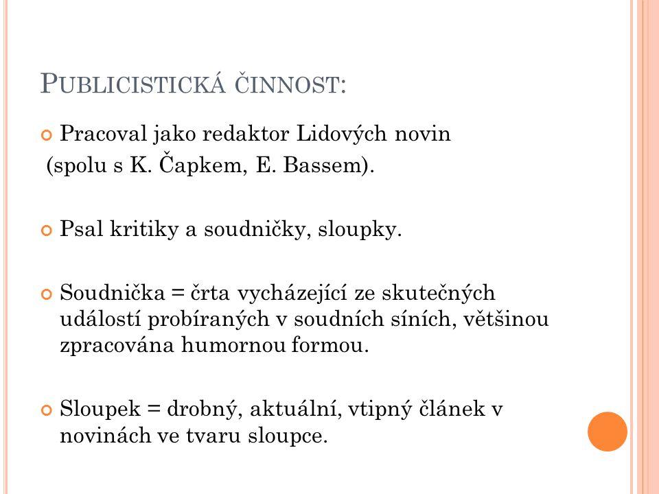 P UBLICISTICKÁ ČINNOST : Pracoval jako redaktor Lidových novin (spolu s K.