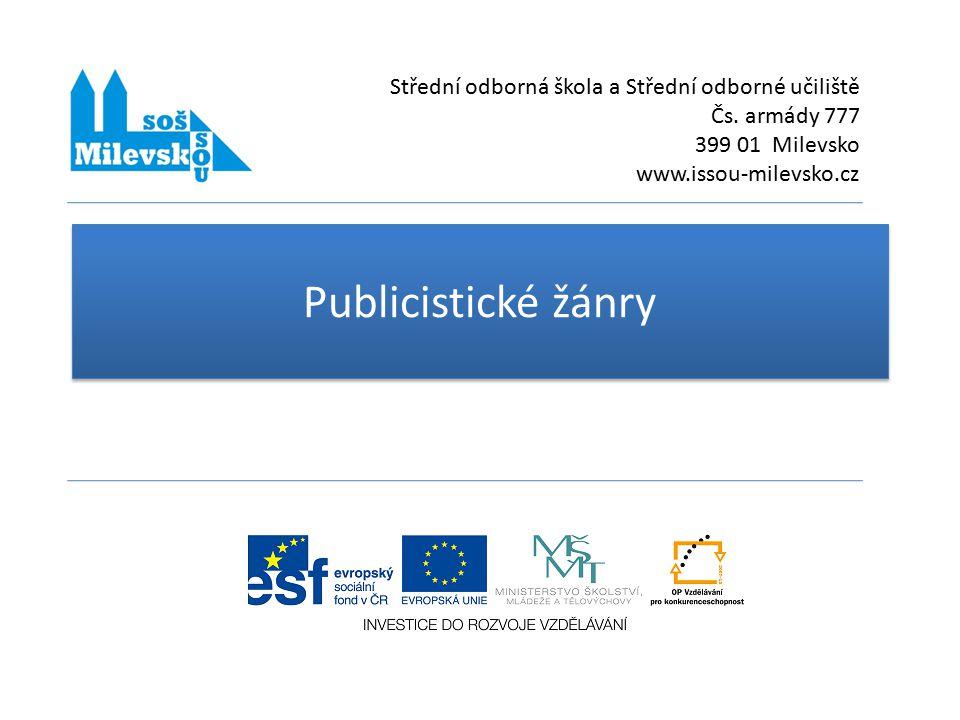Publicistické žánry Střední odborná škola a Střední odborné učiliště Čs. armády 777 399 01 Milevsko www.issou-milevsko.cz